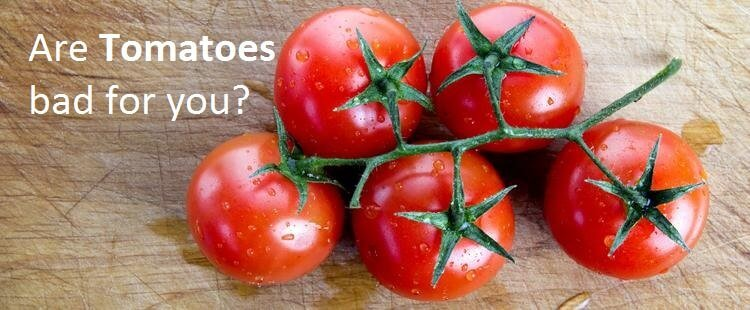 Nightshades - Are Tomatoes bad for you?